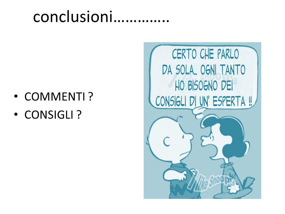 conclusioni………….. COMMENTI CONSIGLI