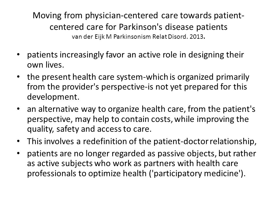 Moving from physician-centered care towards patient-centered care for Parkinson s disease patients van der Eijk M Parkinsonism Relat Disord. 2013.