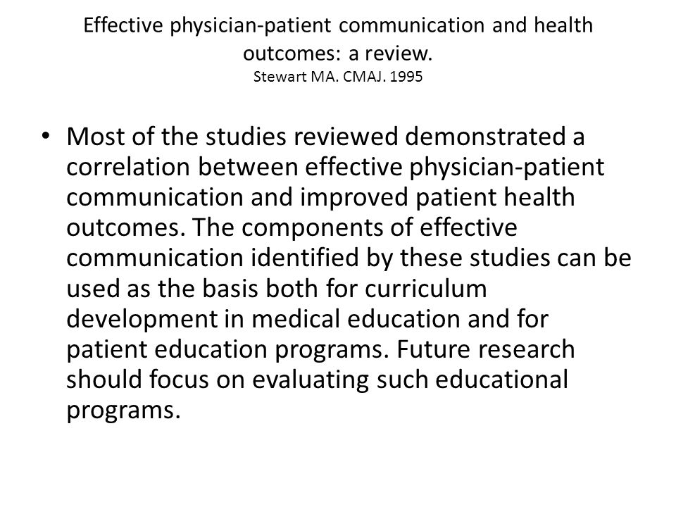 Effective physician-patient communication and health outcomes: a review. Stewart MA. CMAJ. 1995
