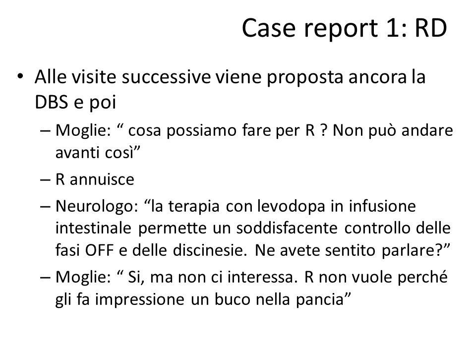 Case report 1: RD Alle visite successive viene proposta ancora la DBS e poi. Moglie: cosa possiamo fare per R Non può andare avanti così