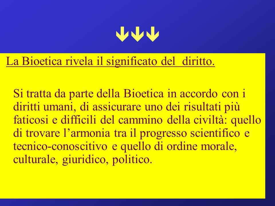  La Bioetica rivela il significato del diritto.