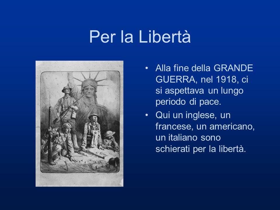Per la Libertà Alla fine della GRANDE GUERRA, nel 1918, ci si aspettava un lungo periodo di pace.