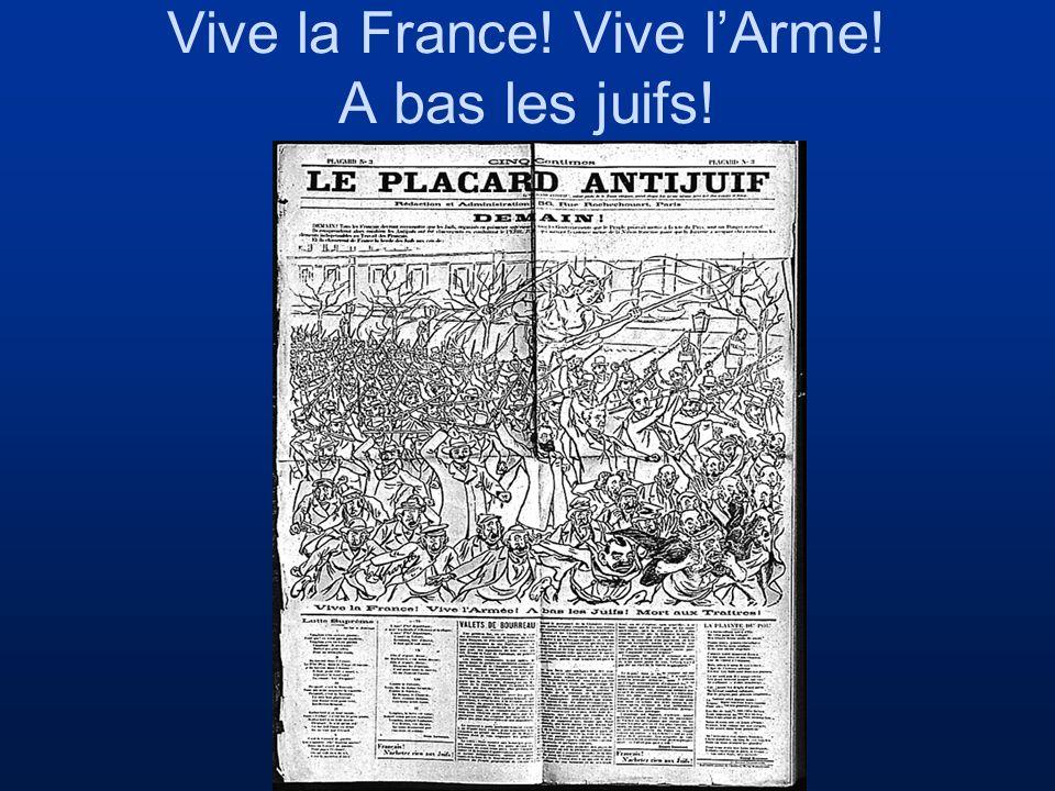 Vive la France! Vive l'Arme! A bas les juifs!