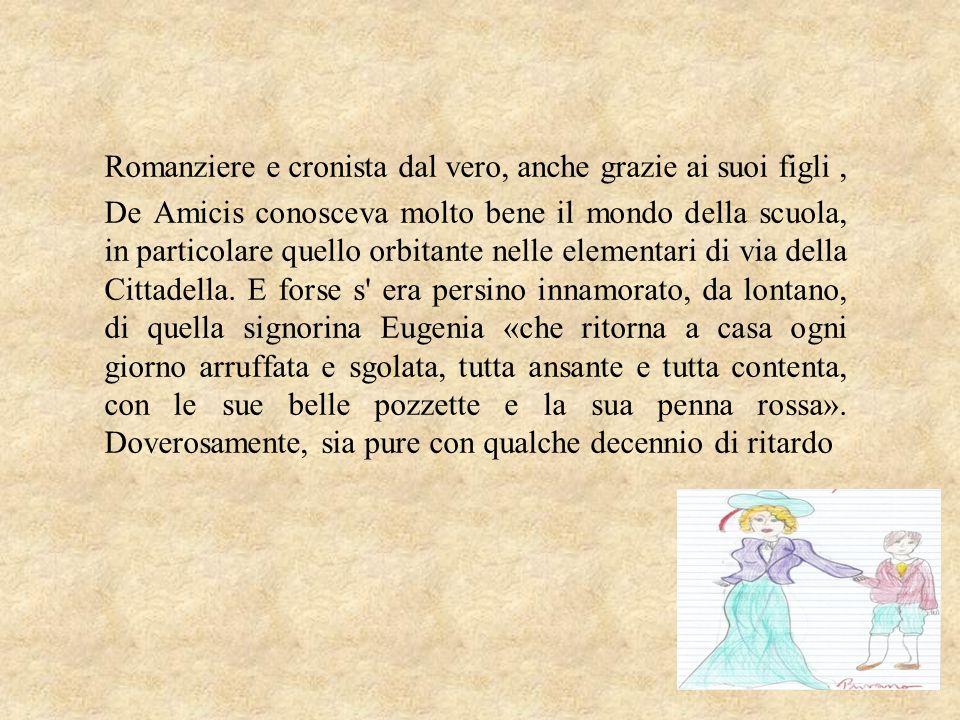 Romanziere e cronista dal vero, anche grazie ai suoi figli , De Amicis conosceva molto bene il mondo della scuola, in particolare quello orbitante nelle elementari di via della Cittadella.