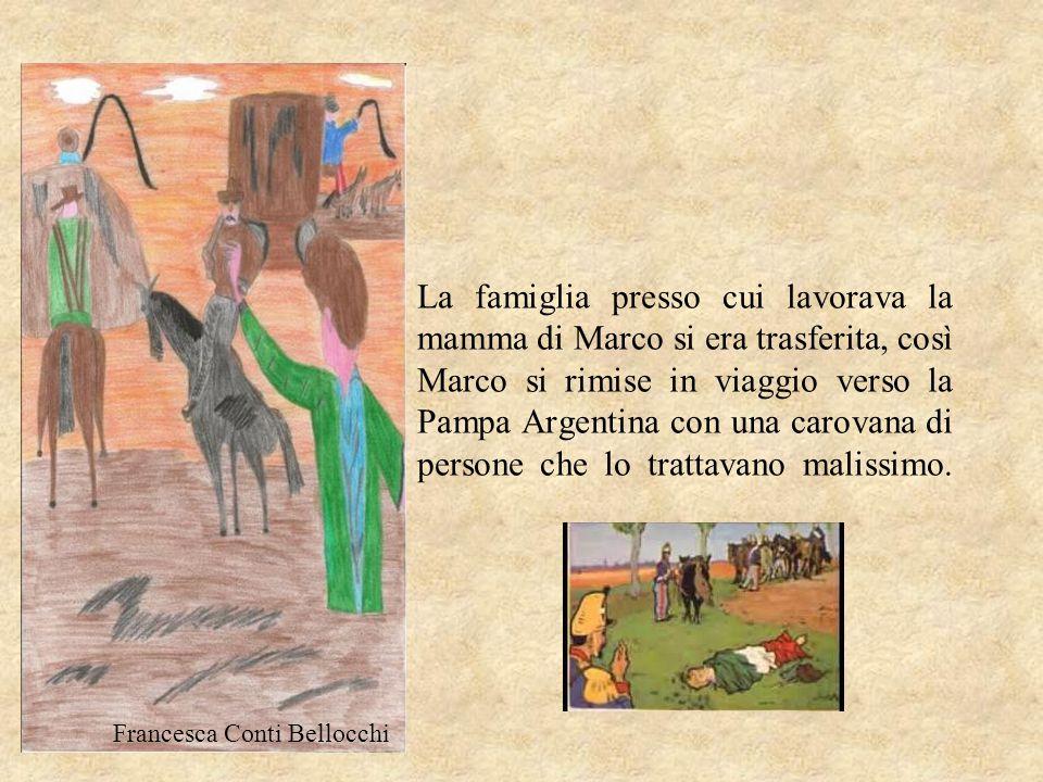 La famiglia presso cui lavorava la mamma di Marco si era trasferita, così Marco si rimise in viaggio verso la Pampa Argentina con una carovana di persone che lo trattavano malissimo.