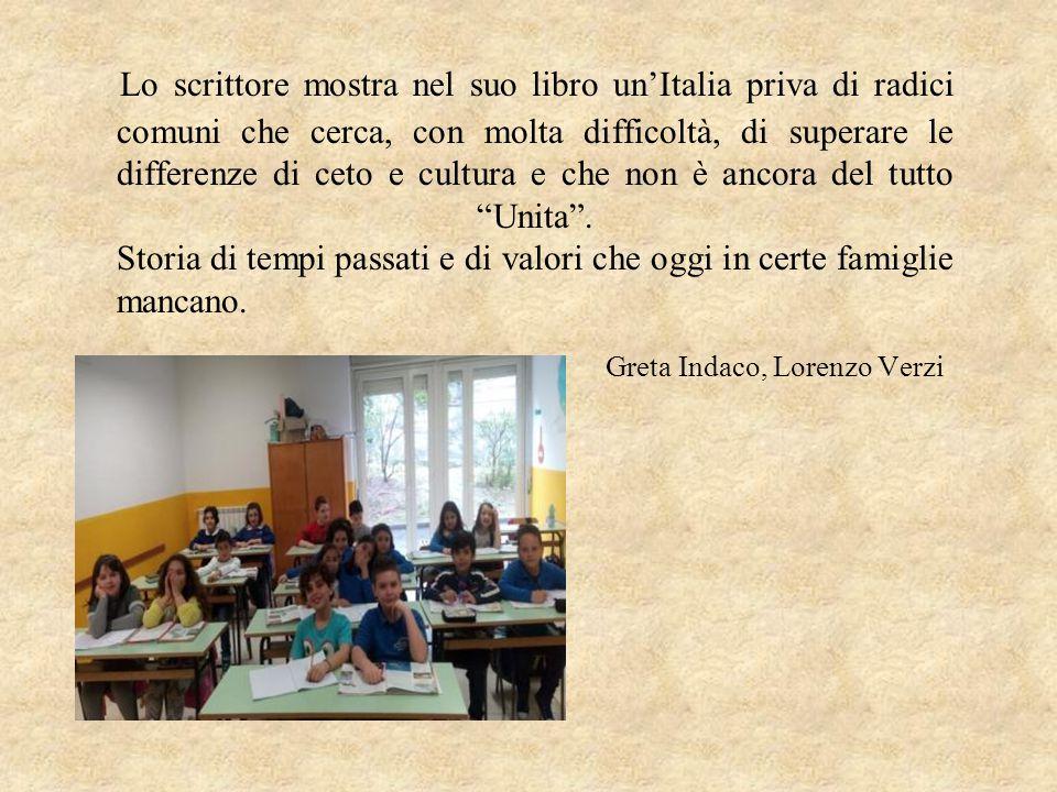 Lo scrittore mostra nel suo libro un'Italia priva di radici comuni che cerca, con molta difficoltà, di superare le differenze di ceto e cultura e che non è ancora del tutto Unita . Storia di tempi passati e di valori che oggi in certe famiglie mancano.