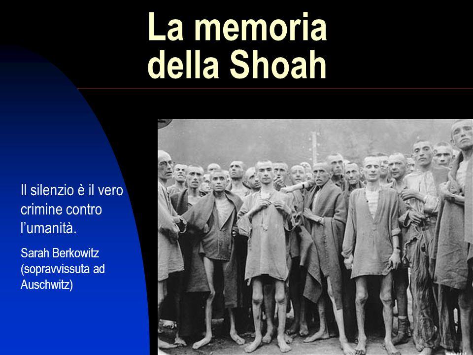 La memoria della Shoah Il silenzio è il vero crimine contro l'umanità.