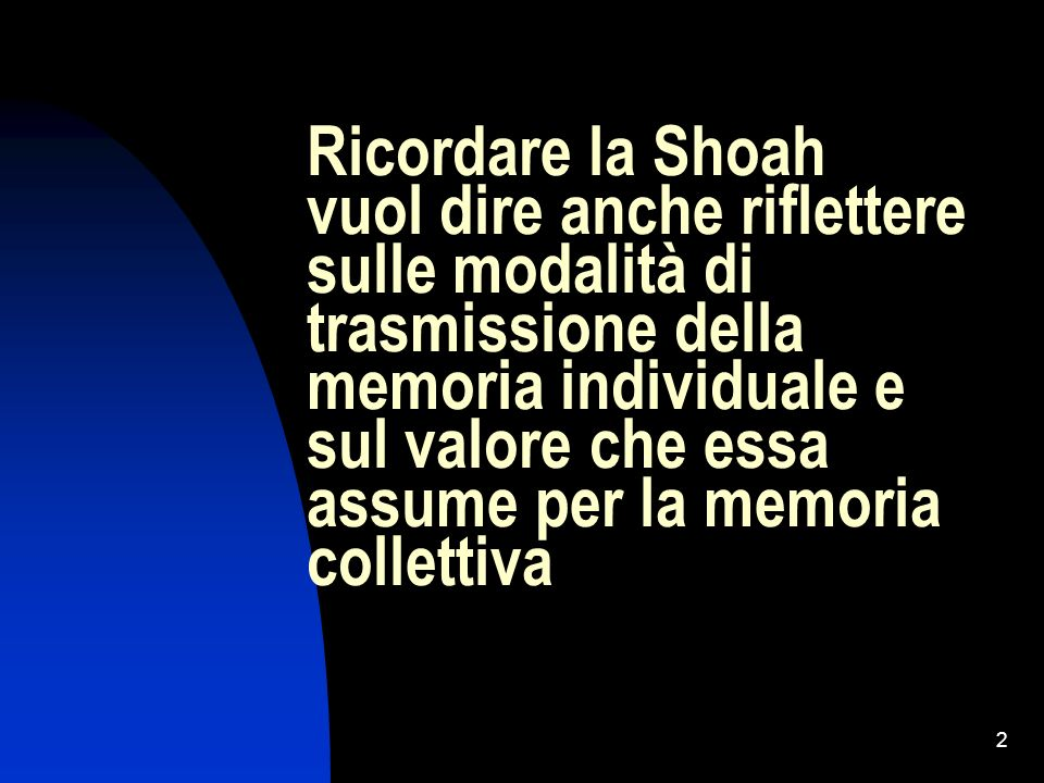 Ricordare la Shoah vuol dire anche riflettere sulle modalità di trasmissione della memoria individuale e sul valore che essa assume per la memoria collettiva