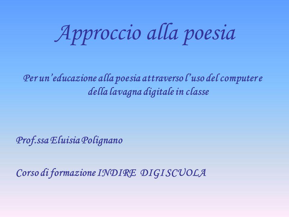 Approccio alla poesia Per un'educazione alla poesia attraverso l'uso del computer e della lavagna digitale in classe.