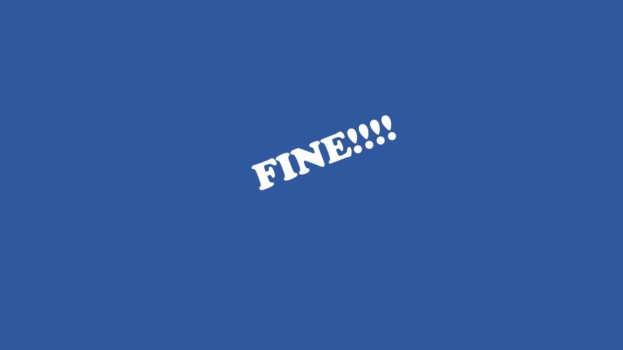 FINE!!!!