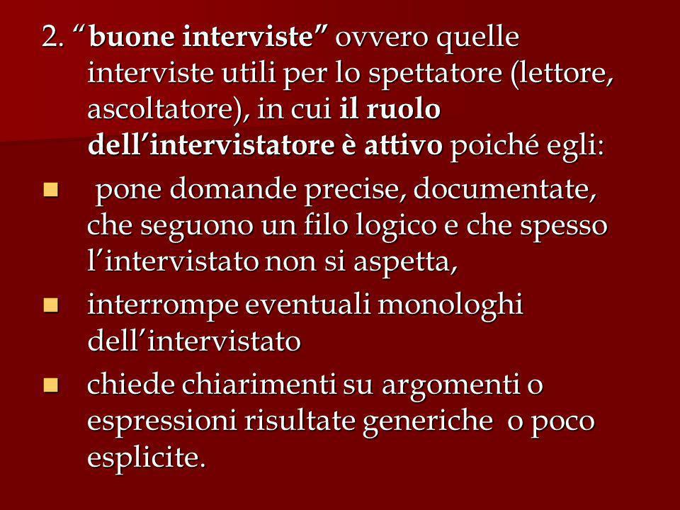 2. buone interviste ovvero quelle interviste utili per lo spettatore (lettore, ascoltatore), in cui il ruolo dell'intervistatore è attivo poiché egli: