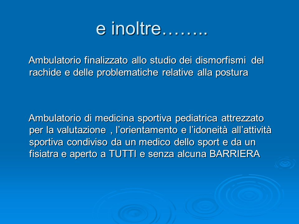 e inoltre…….. Ambulatorio finalizzato allo studio dei dismorfismi del rachide e delle problematiche relative alla postura.