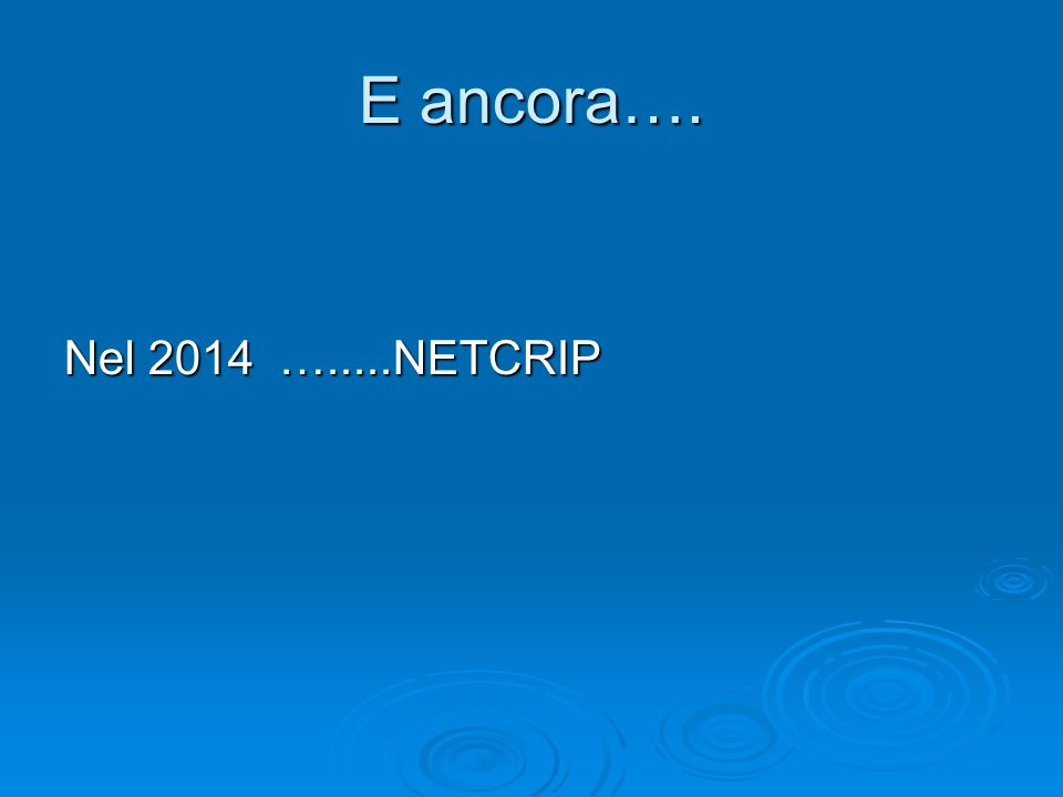 E ancora…. Nel 2014 ….....NETCRIP
