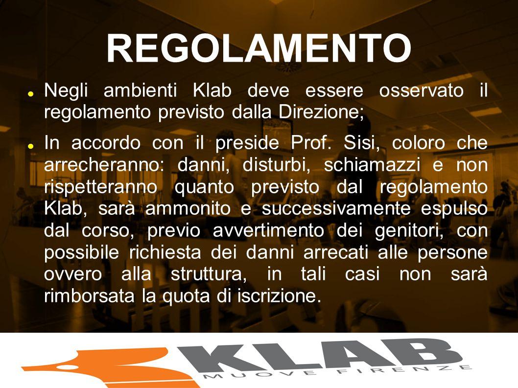 REGOLAMENTO Negli ambienti Klab deve essere osservato il regolamento previsto dalla Direzione;