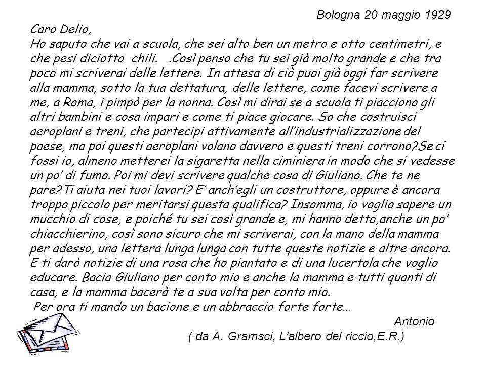 Bologna 20 maggio 1929 Caro Delio, Ho saputo che vai a scuola, che sei alto ben un metro e otto centimetri, e che pesi diciotto chili.