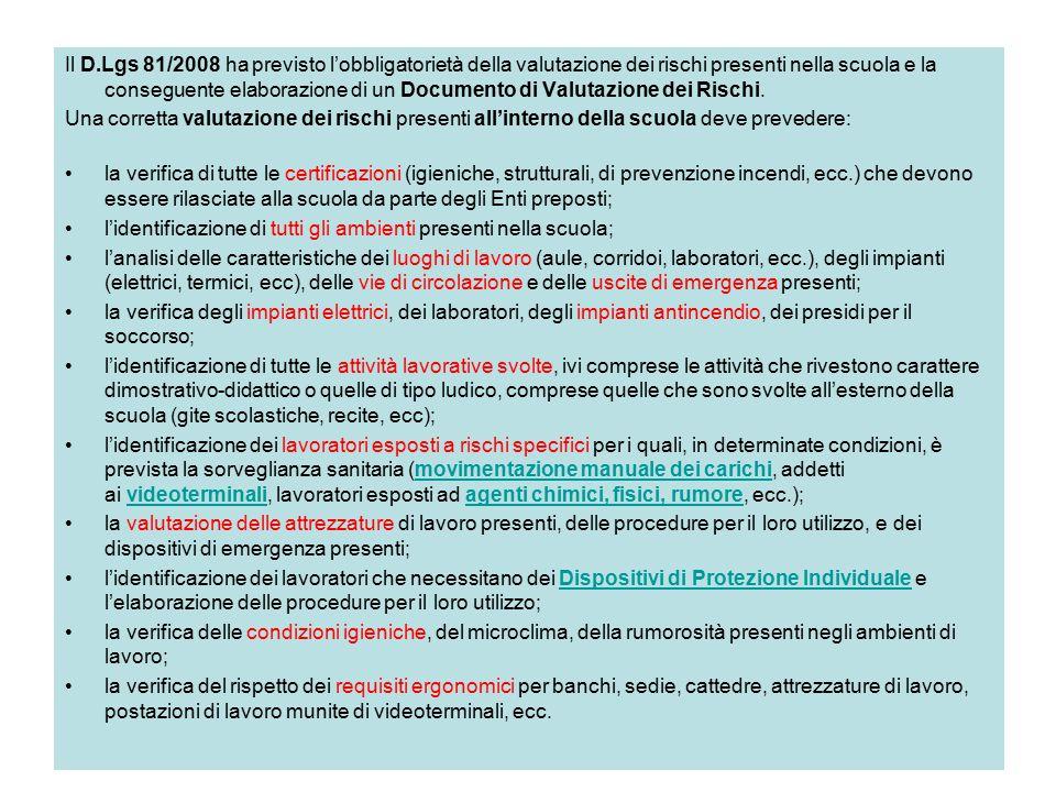 Il D.Lgs 81/2008 ha previsto l'obbligatorietà della valutazione dei rischi presenti nella scuola e la conseguente elaborazione di un Documento di Valutazione dei Rischi.