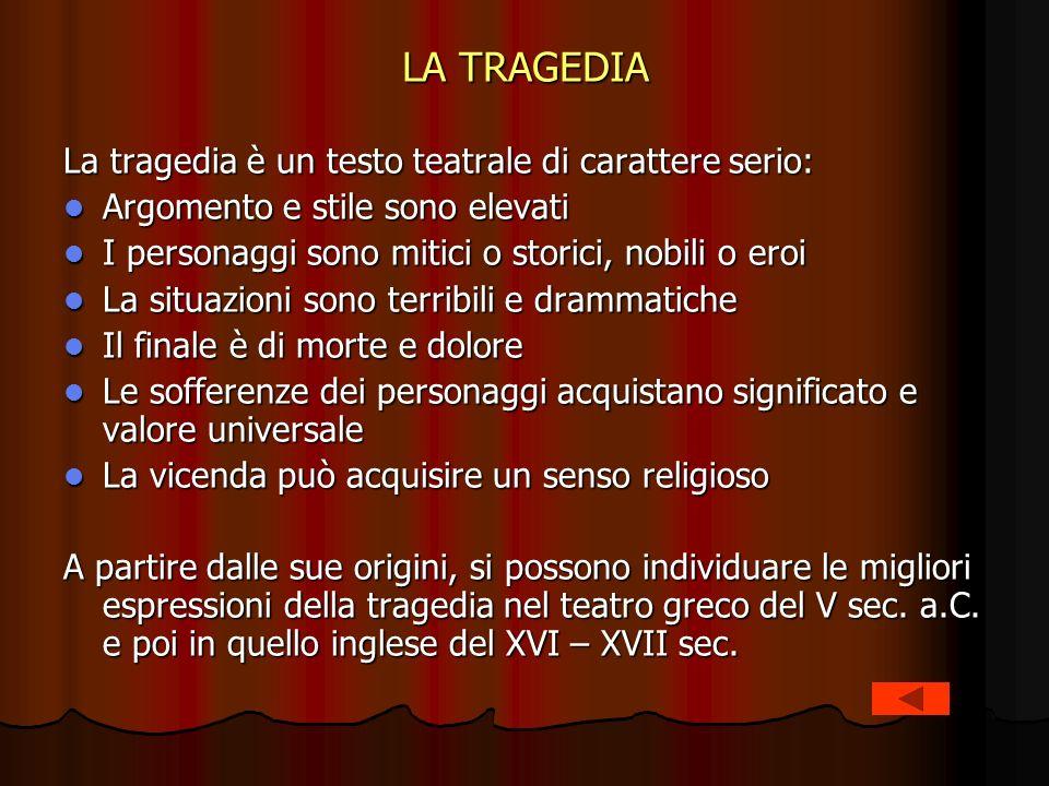 LA TRAGEDIA La tragedia è un testo teatrale di carattere serio: