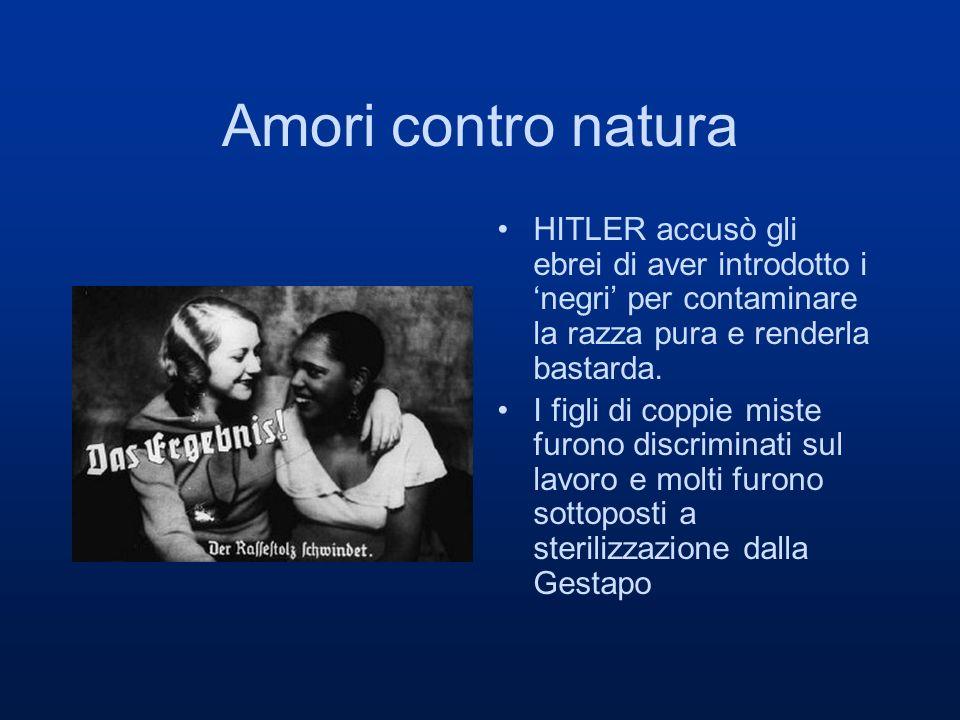 Amori contro natura HITLER accusò gli ebrei di aver introdotto i 'negri' per contaminare la razza pura e renderla bastarda.