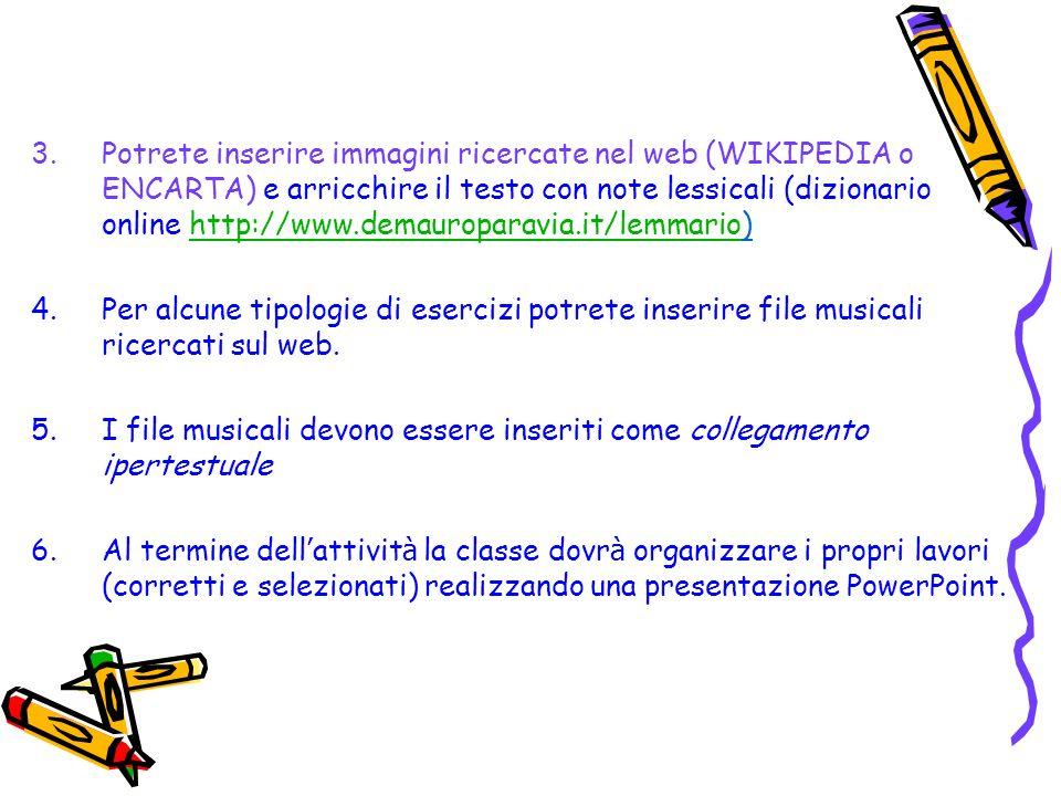 Potrete inserire immagini ricercate nel web (WIKIPEDIA o ENCARTA) e arricchire il testo con note lessicali (dizionario online http://www.demauroparavia.it/lemmario)
