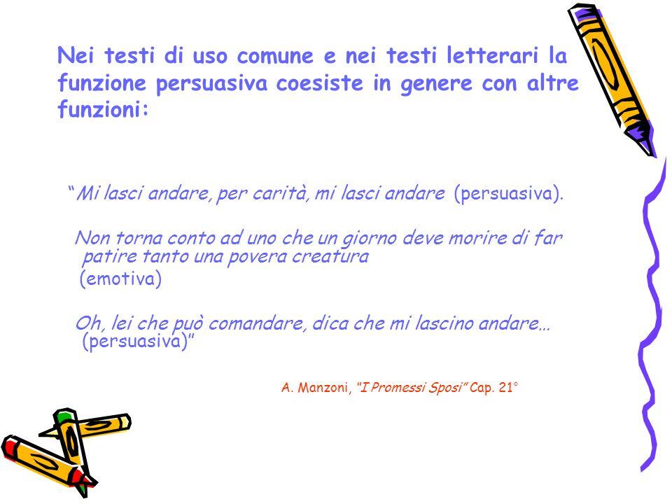 Nei testi di uso comune e nei testi letterari la funzione persuasiva coesiste in genere con altre funzioni: