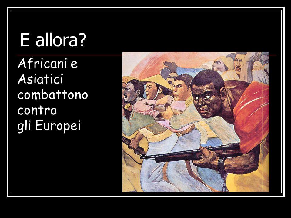 E allora Africani e Asiatici combattono contro gli Europei
