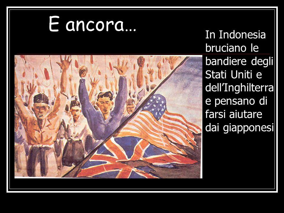 E ancora… In Indonesia bruciano le bandiere degli Stati Uniti e dell'Inghilterra e pensano di farsi aiutare dai giapponesi.
