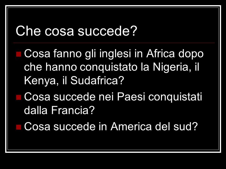 Che cosa succede Cosa fanno gli inglesi in Africa dopo che hanno conquistato la Nigeria, il Kenya, il Sudafrica