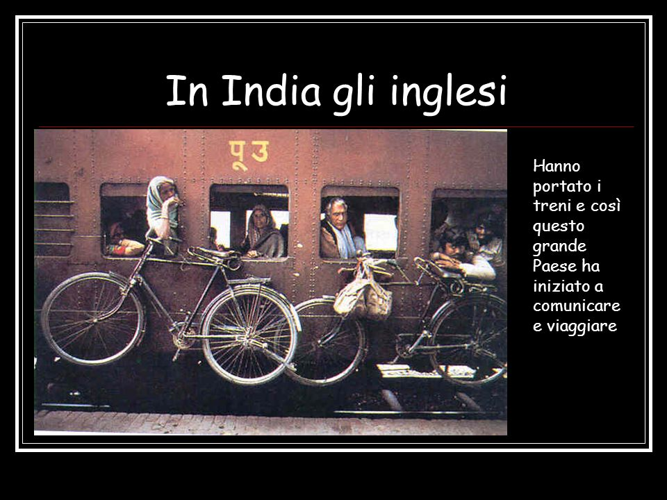In India gli inglesi Hanno portato i treni e così questo grande Paese ha iniziato a comunicare e viaggiare.