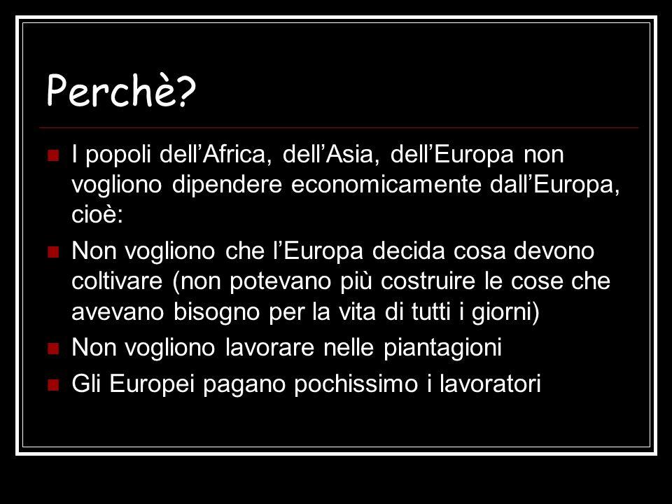 Perchè I popoli dell'Africa, dell'Asia, dell'Europa non vogliono dipendere economicamente dall'Europa, cioè: