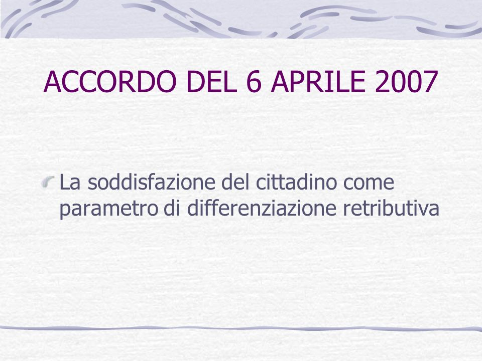 ACCORDO DEL 6 APRILE 2007 La soddisfazione del cittadino come parametro di differenziazione retributiva.