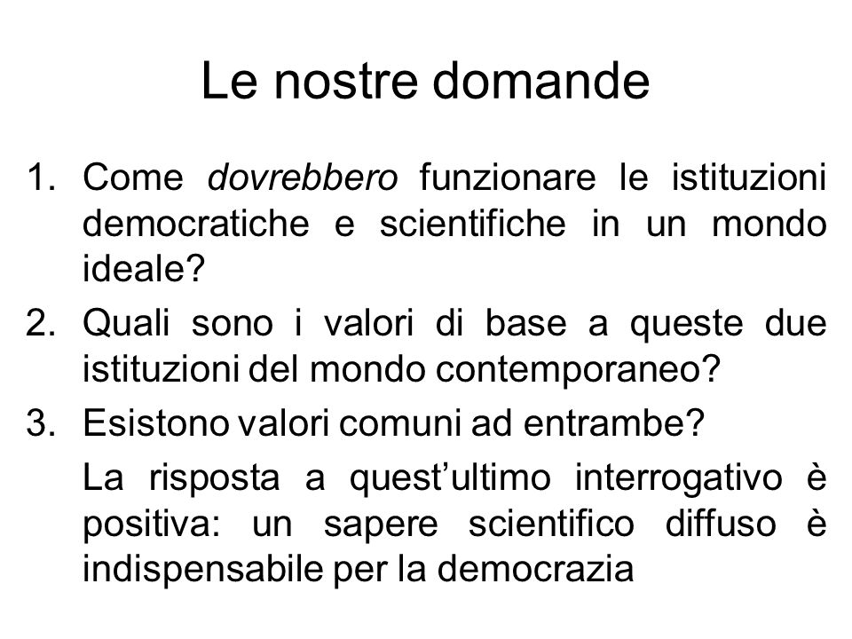 Le nostre domande Come dovrebbero funzionare le istituzioni democratiche e scientifiche in un mondo ideale