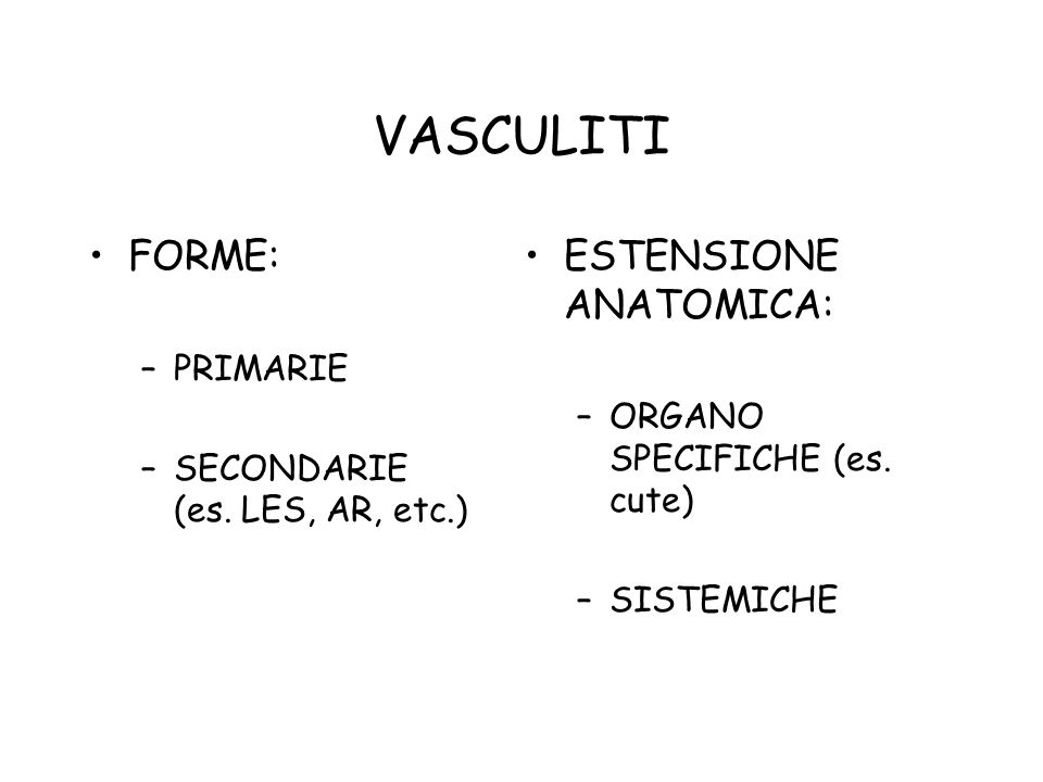 VASCULITI FORME: ESTENSIONE ANATOMICA: PRIMARIE