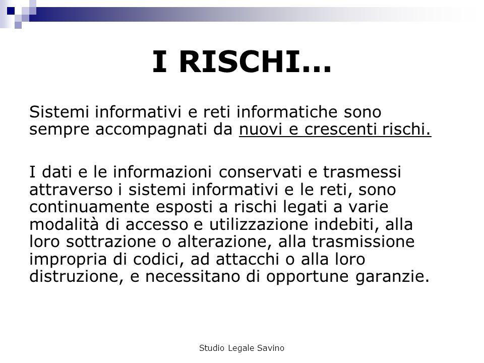 I RISCHI... Sistemi informativi e reti informatiche sono sempre accompagnati da nuovi e crescenti rischi.