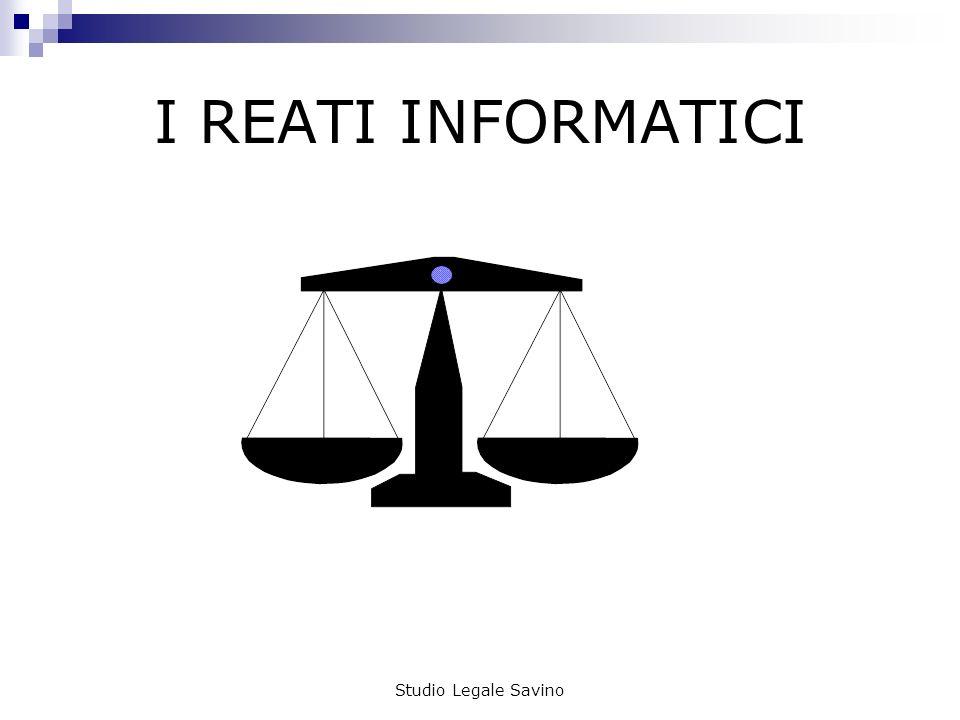 I REATI INFORMATICI Studio Legale Savino
