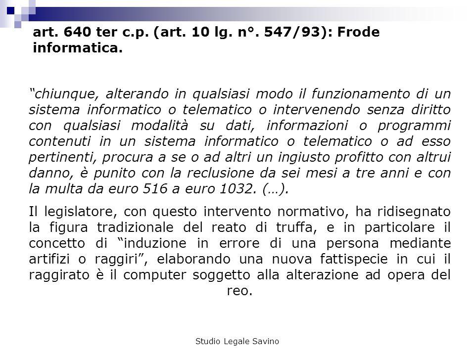 art. 640 ter c.p. (art. 10 lg. n°. 547/93): Frode informatica.