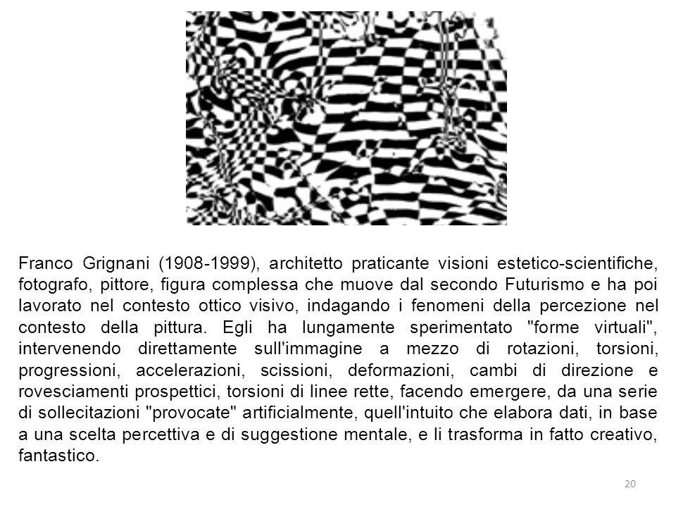 Franco Grignani (1908-1999), architetto praticante visioni estetico-scientifiche, fotografo, pittore, figura complessa che muove dal secondo Futurismo e ha poi lavorato nel contesto ottico visivo, indagando i fenomeni della percezione nel contesto della pittura.