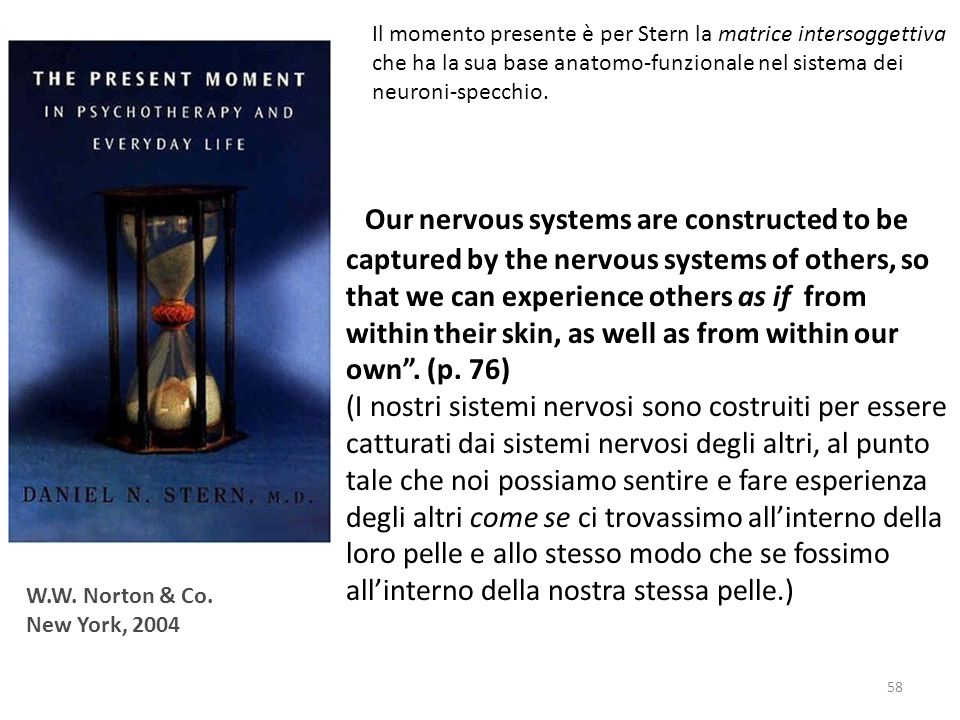 Il momento presente è per Stern la matrice intersoggettiva che ha la sua base anatomo-funzionale nel sistema dei neuroni-specchio.