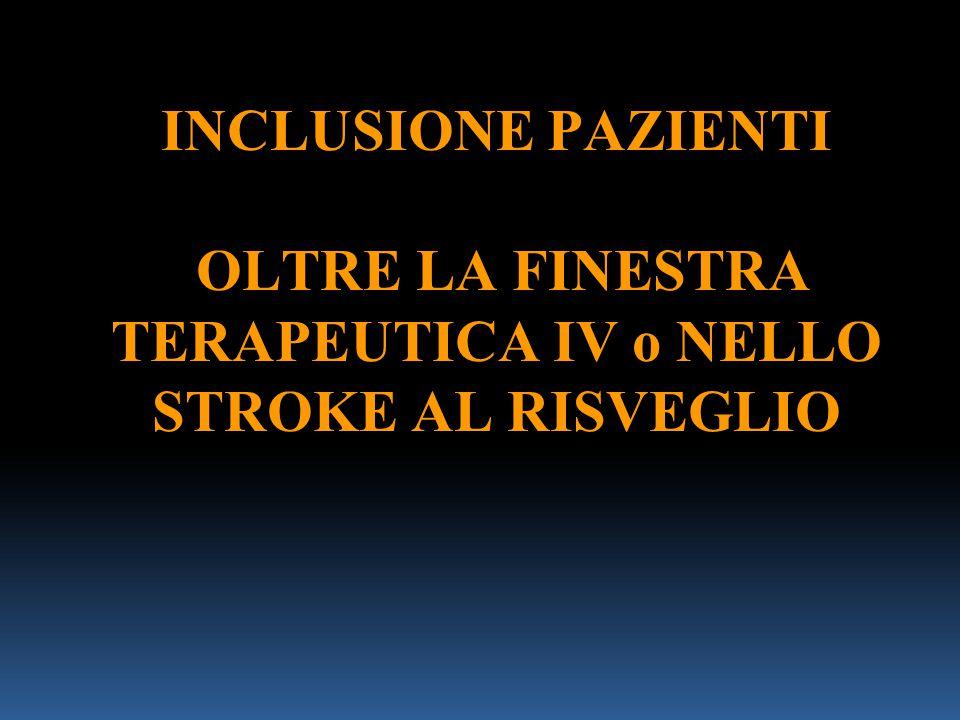 INCLUSIONE PAZIENTI OLTRE LA FINESTRA TERAPEUTICA IV o NELLO STROKE AL RISVEGLIO
