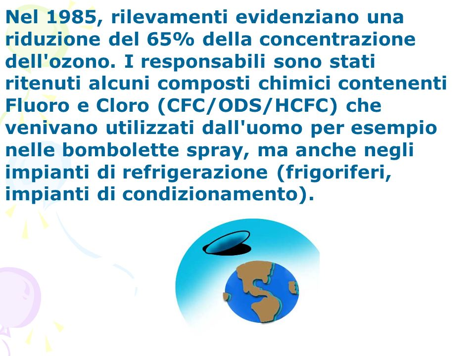 Nel 1985, rilevamenti evidenziano una riduzione del 65% della concentrazione dell ozono.