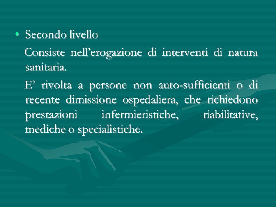 Secondo livello Consiste nell'erogazione di interventi di natura sanitaria.