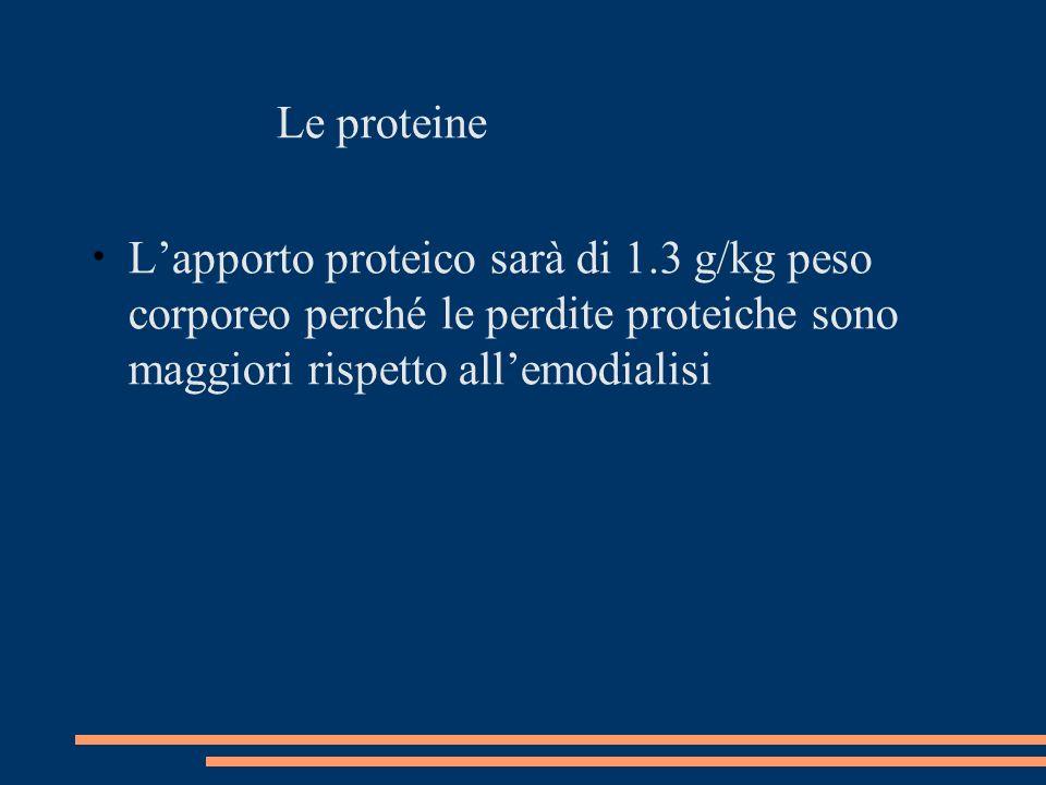Le proteine L'apporto proteico sarà di 1.3 g/kg peso corporeo perché le perdite proteiche sono maggiori rispetto all'emodialisi.