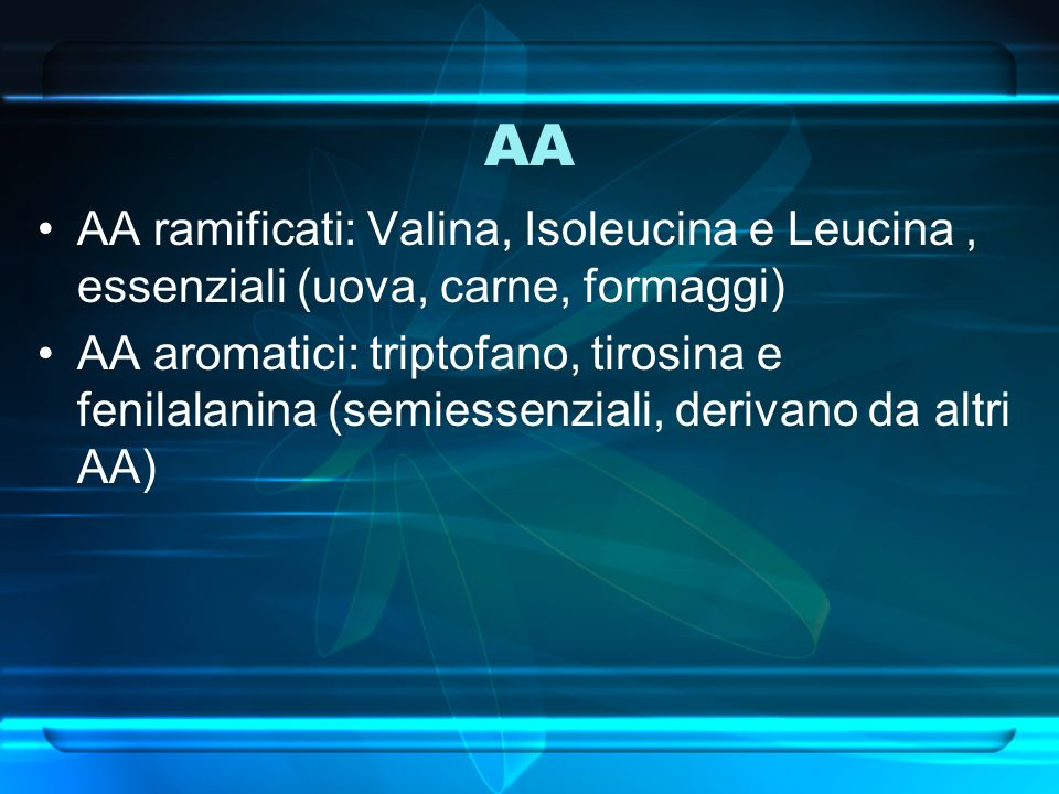 AAAA ramificati: Valina, Isoleucina e Leucina , essenziali (uova, carne, formaggi)