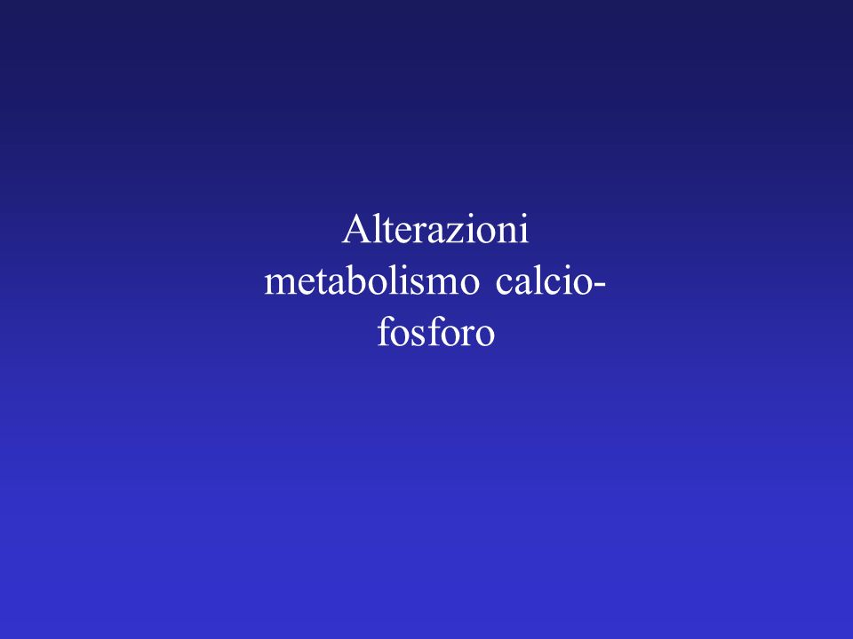 Alterazioni metabolismo calcio-fosforo