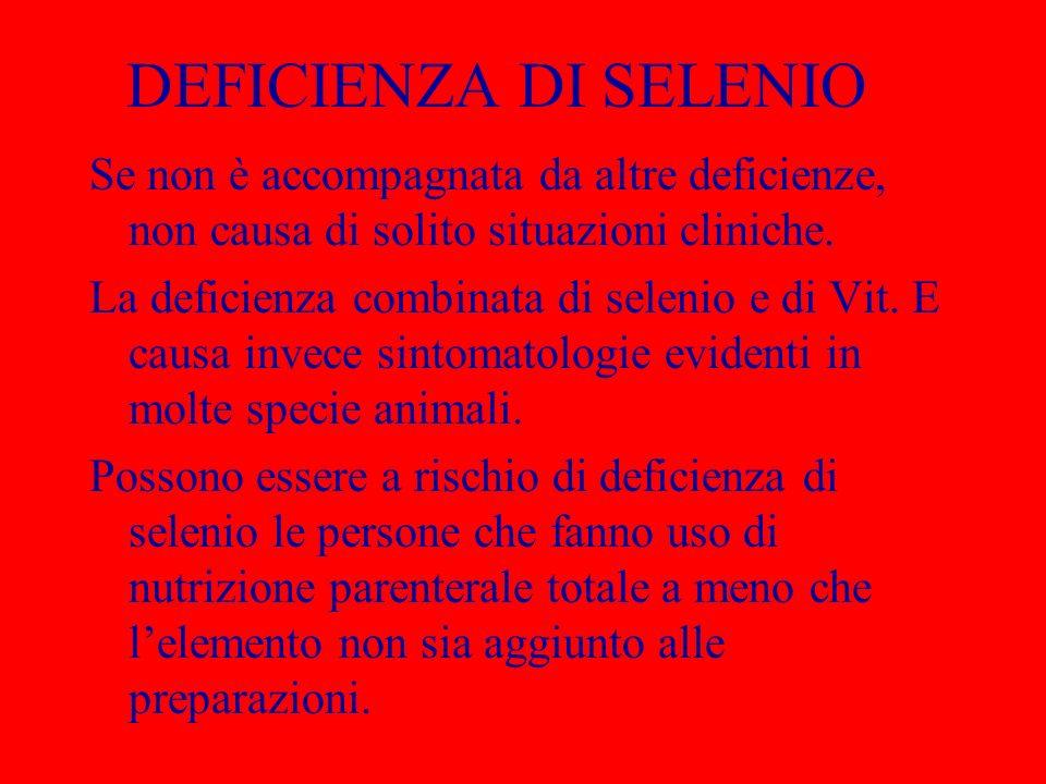 DEFICIENZA DI SELENIO Se non è accompagnata da altre deficienze, non causa di solito situazioni cliniche.