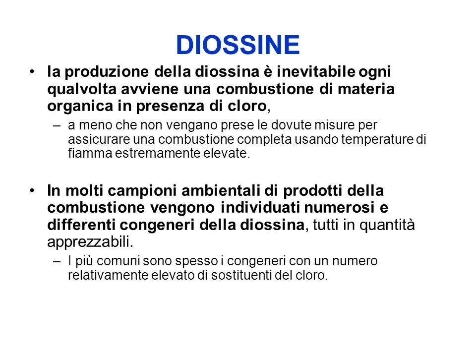 DIOSSINE la produzione della diossina è inevitabile ogni qualvolta avviene una combustione di materia organica in presenza di cloro,
