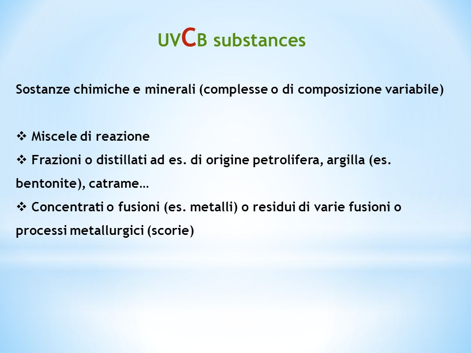 UVCB substances Sostanze chimiche e minerali (complesse o di composizione variabile) Miscele di reazione.