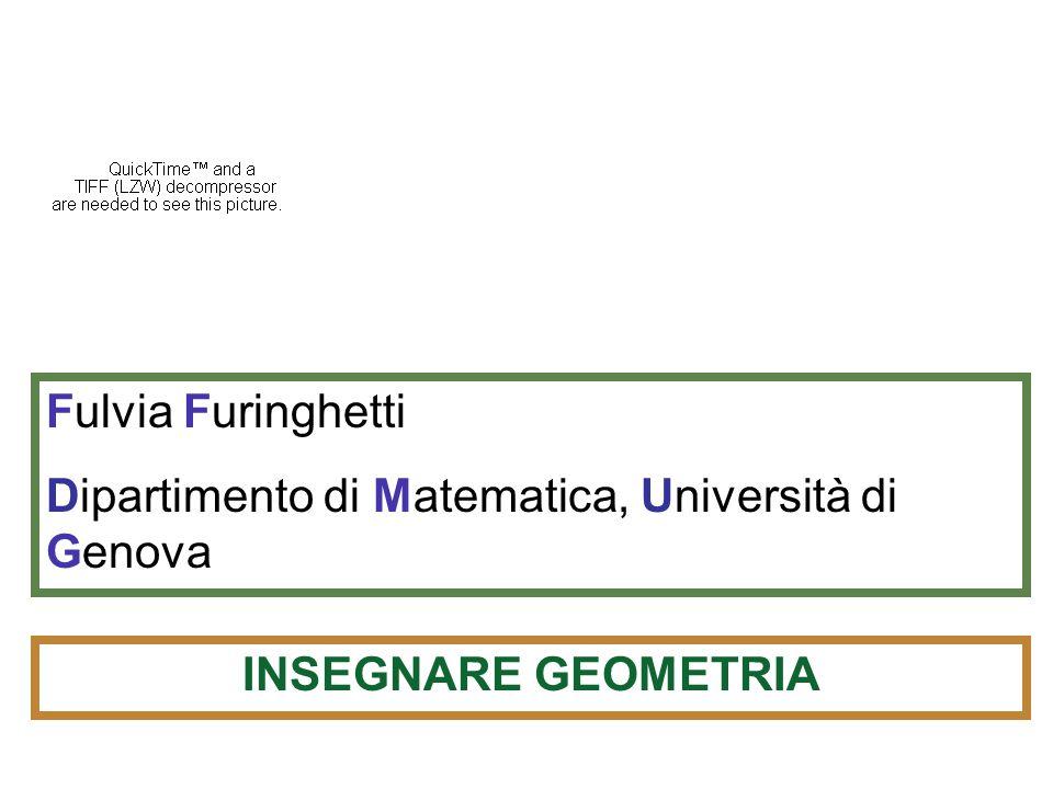 Fulvia Furinghetti Dipartimento di Matematica, Università di Genova INSEGNARE GEOMETRIA