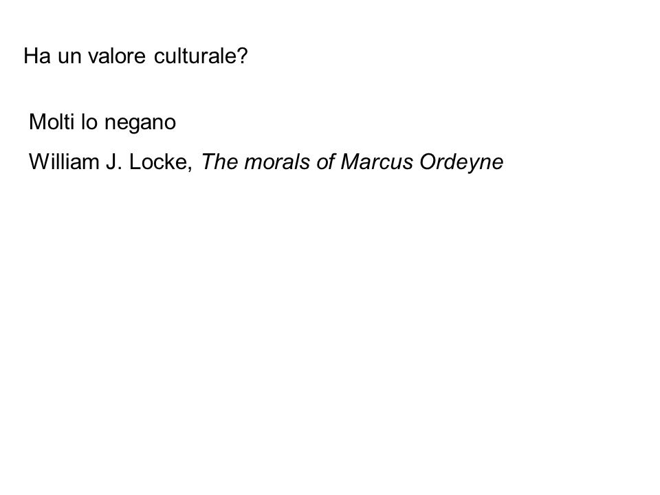 Ha un valore culturale Molti lo negano William J. Locke, The morals of Marcus Ordeyne