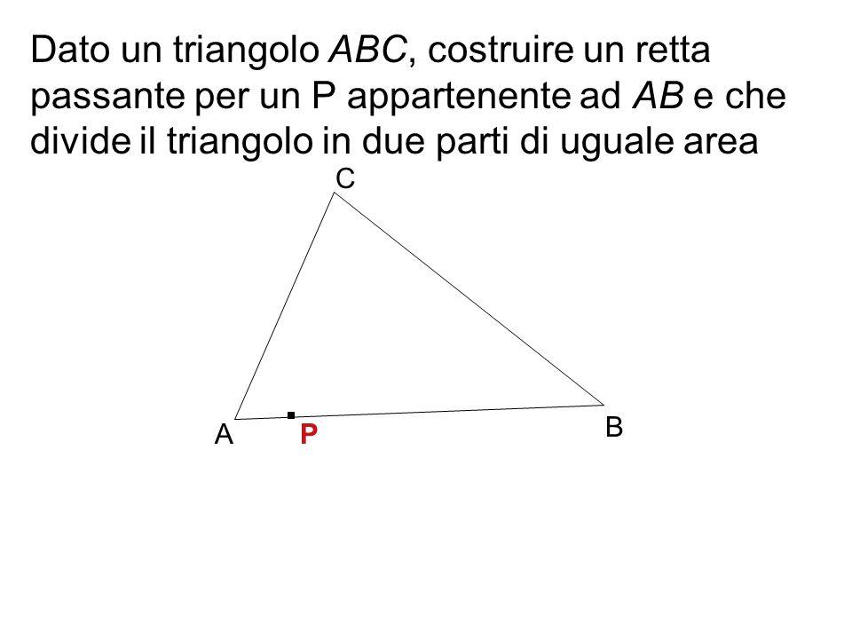 Dato un triangolo ABC, costruire un retta passante per un P appartenente ad AB e che divide il triangolo in due parti di uguale area