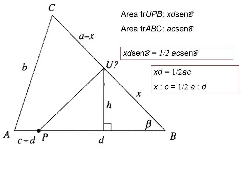 Area trUPB: xdsenB Area trABC: acsenB xdsenB = 1/2 acsenB xd = 1/2ac x : c = 1/2 a : d